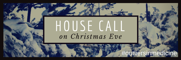house call on Christmas Eve