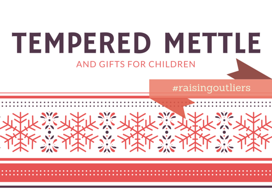 tempered mettle and gifts for children