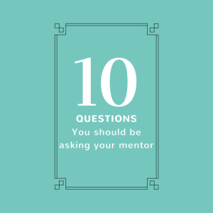 10 Questions You Should Be Asking Your Mentor