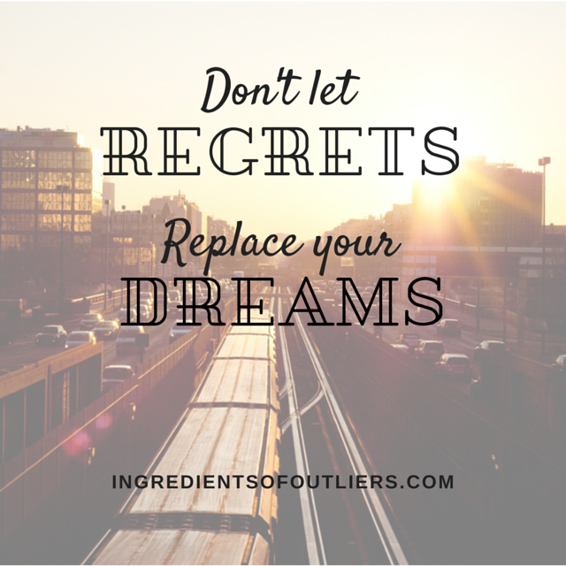 DON'T LET REGRETS REPLACE YOUR DREAMS- Perseverance