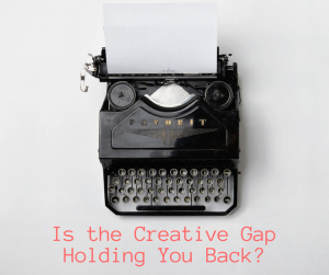 Is the Creative Gap Holding you Back? Master your craft and minimize your doubt with these tips.