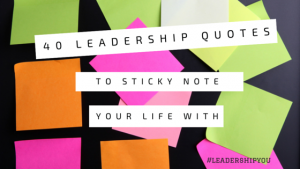 40 Leadership Quotes to Sticky Note your Life with