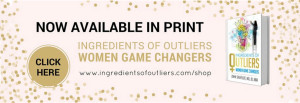 Ingredients of Outliers: Women Game Changers