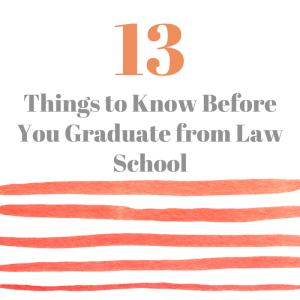 13 Things to Know Before You Graduate from Law School