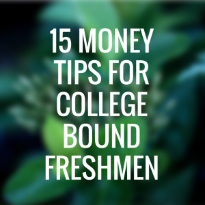 15 Money Tips for College Bound Freshmen