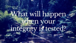 What Will Happen When Your Integrity is Tested?