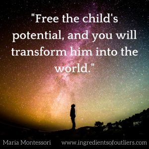 -Free the child's potential, and you will transform him into the world.-