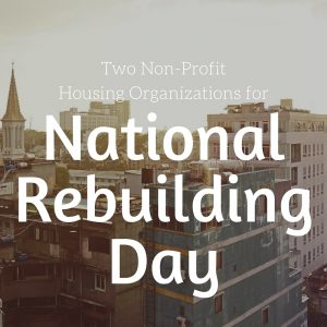 Two Great Non-Profit Housing Organizations for National Rebuilding Day