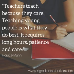Teachers teach because they care. Teaching young people is what they do best. It requires long hours, patience and care.-